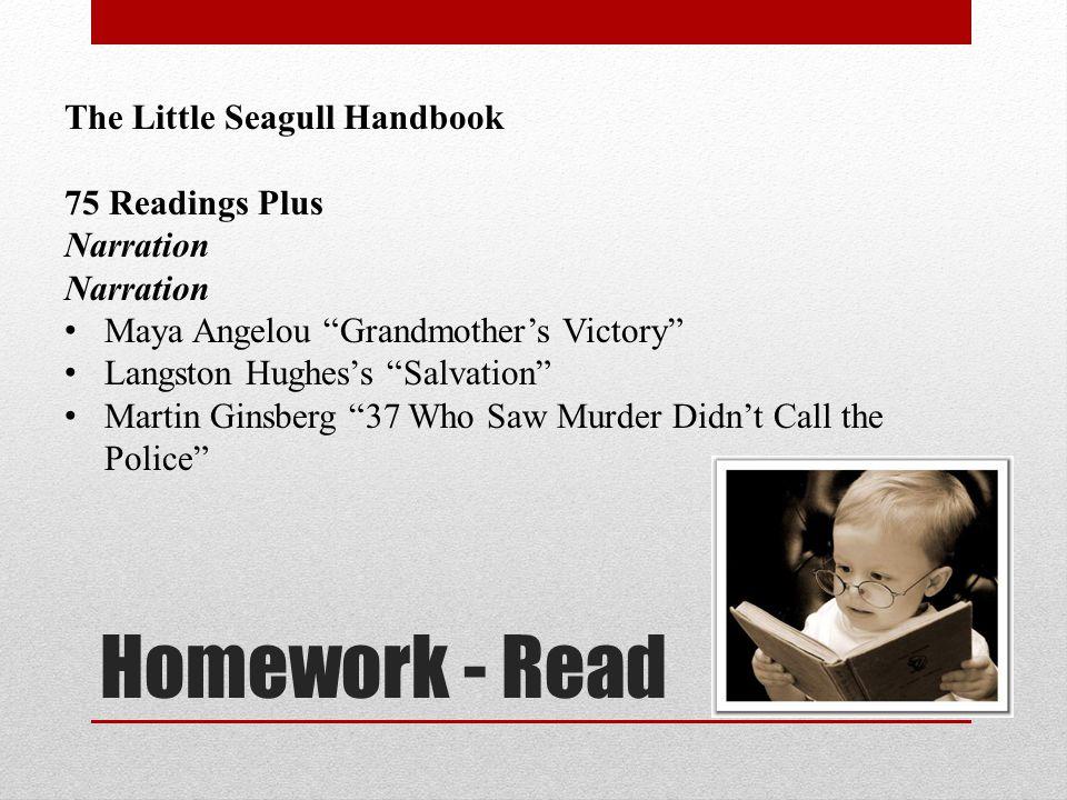 "Homework - Read The Little Seagull Handbook 75 Readings Plus Narration Maya Angelou ""Grandmother's Victory"" Langston Hughes's ""Salvation"" Martin Ginsb"