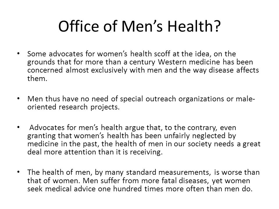 Office of Men's Health? Some advocates for women's health scoff at the idea, on the grounds that for more than a century Western medicine has been con