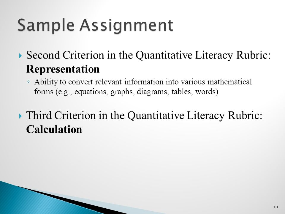 Second Criterion in the Quantitative Literacy Rubric: Representation ◦ Ability to convert relevant information into various mathematical forms (e.g., equations, graphs, diagrams, tables, words)  Third Criterion in the Quantitative Literacy Rubric: Calculation 10