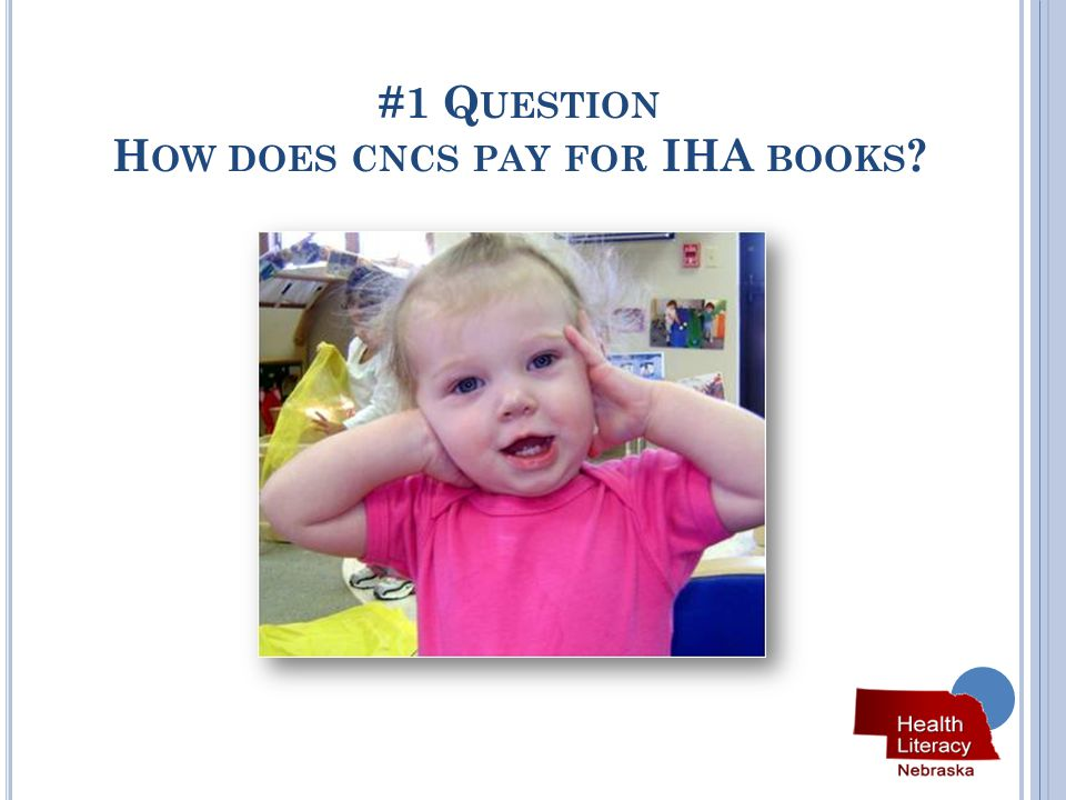 #1 Q UESTION H OW DOES CNCS PAY FOR IHA BOOKS