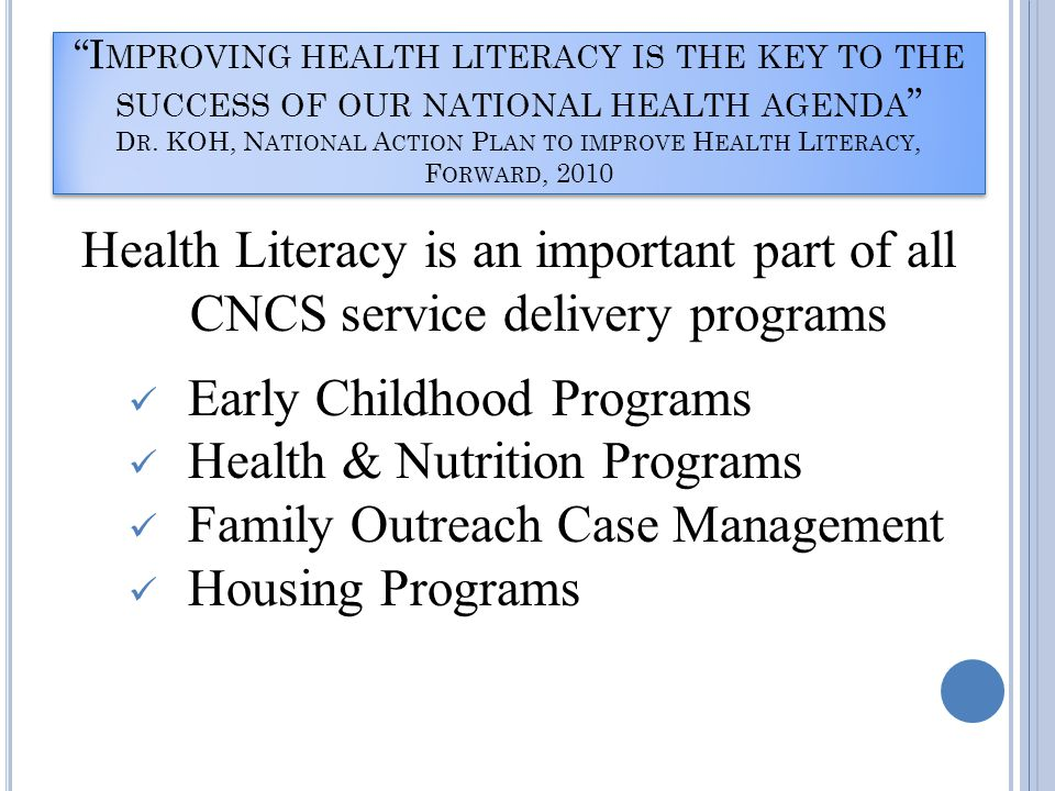 I MPROVING HEALTH LITERACY IS THE KEY TO THE SUCCESS OF OUR NATIONAL HEALTH AGENDA D R.