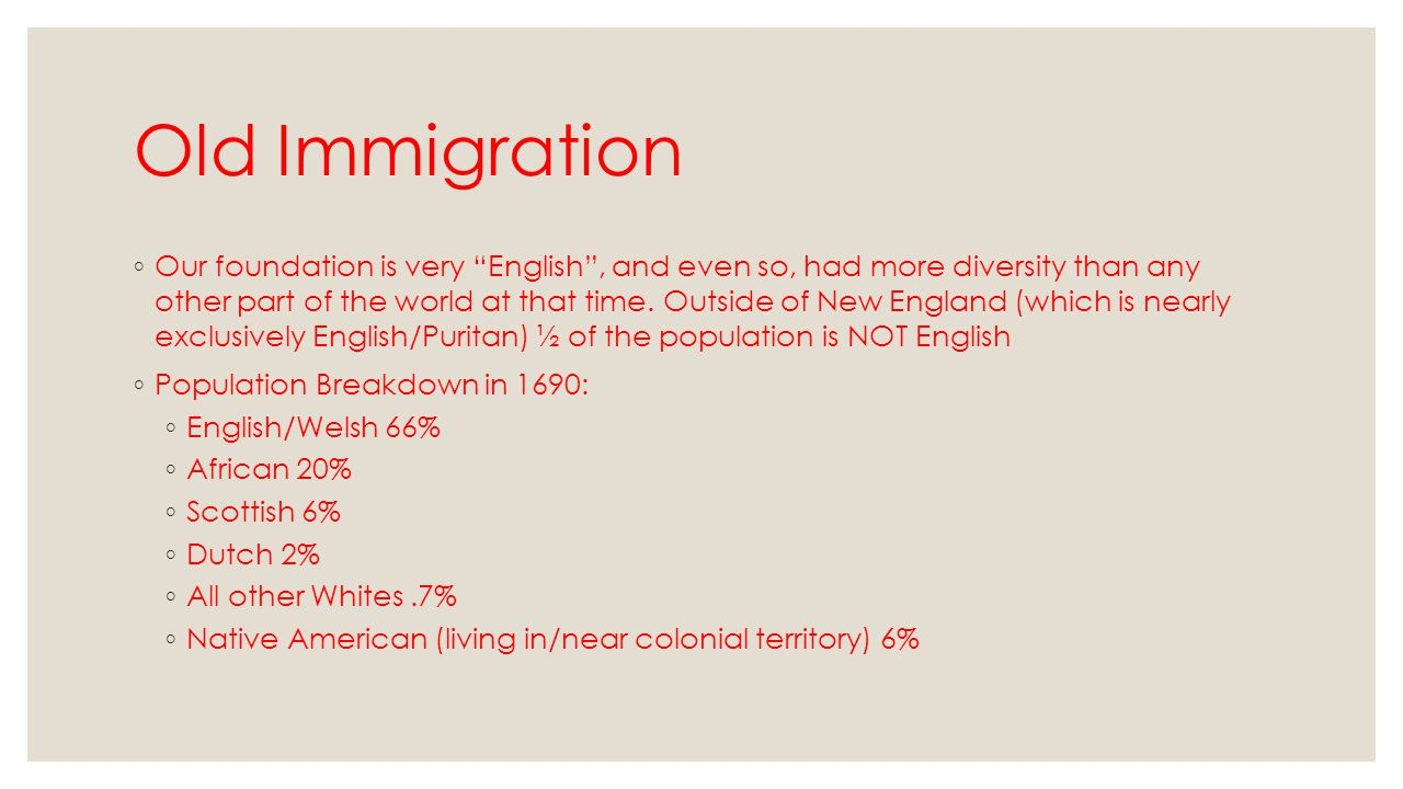 """Old Immigration ◦ Our foundation is very """"English"""", and even so, had more diversity than any other part of the world at that time. Outside of New Engl"""