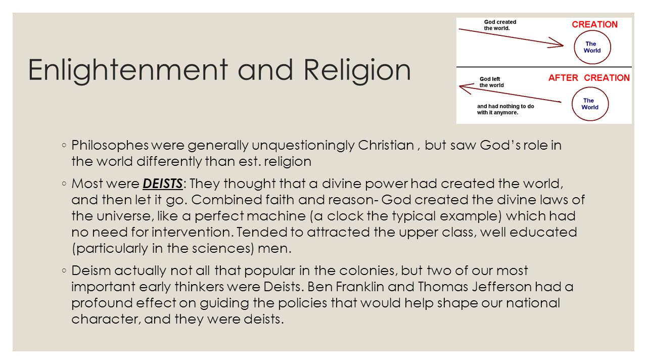 Enlightenment and Religion ◦ Philosophes were generally unquestioningly Christian, but saw God's role in the world differently than est. religion ◦ Mo