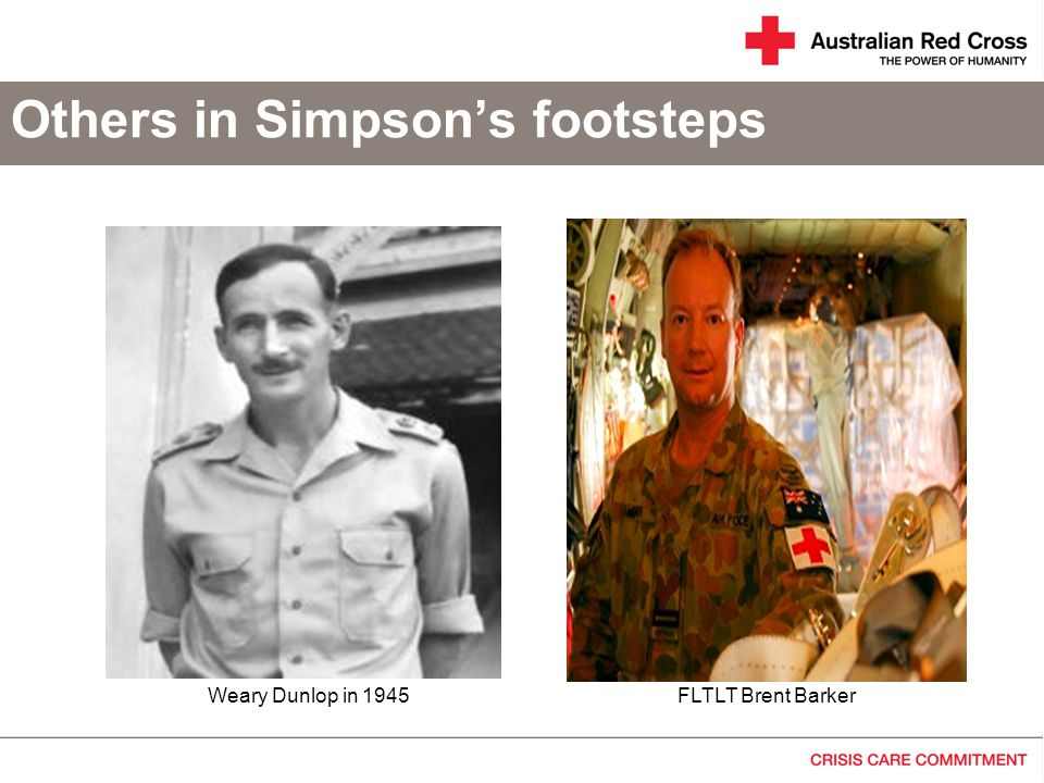 Others in Simpson's footsteps Weary Dunlop in 1945FLTLT Brent Barker