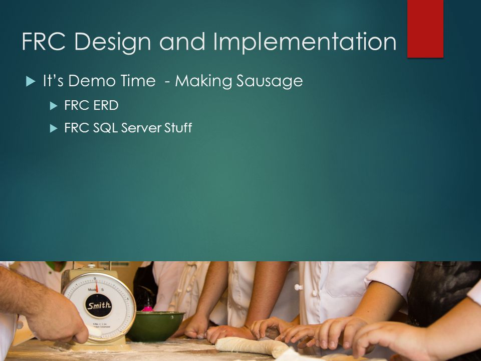 FRC Design and Implementation  It's Demo Time - Making Sausage  FRC ERD  FRC SQL Server Stuff
