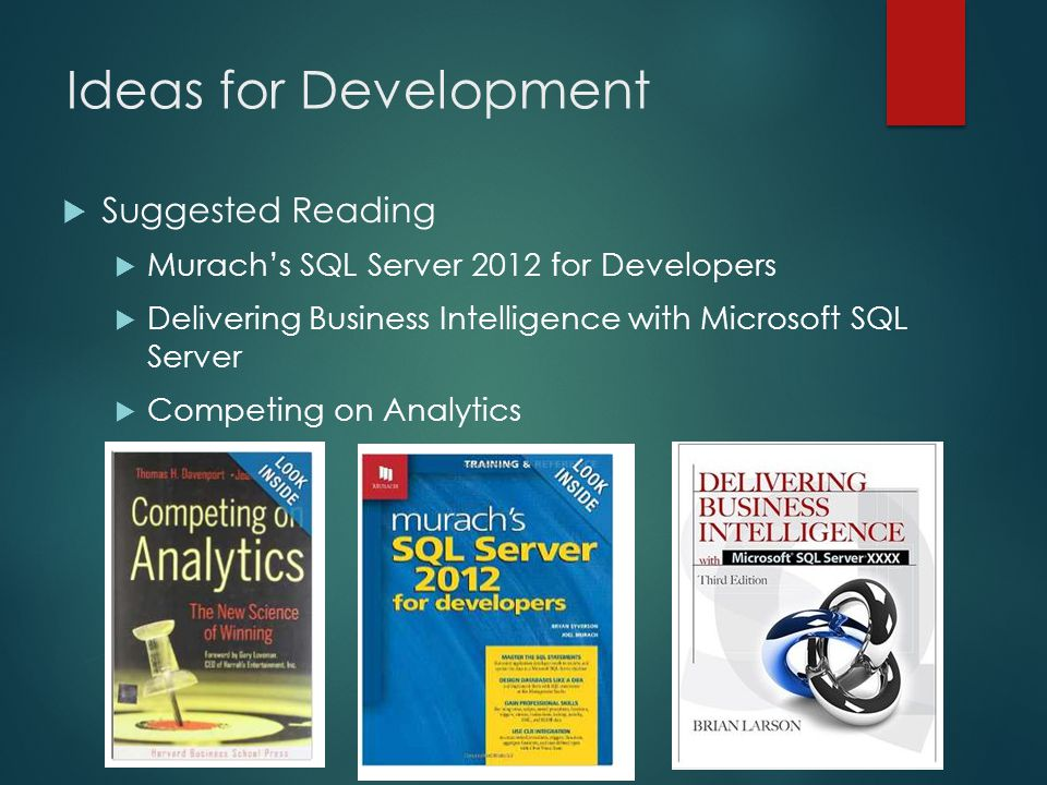 Ideas for Development  Suggested Reading  Murach's SQL Server 2012 for Developers  Delivering Business Intelligence with Microsoft SQL Server  Competing on Analytics