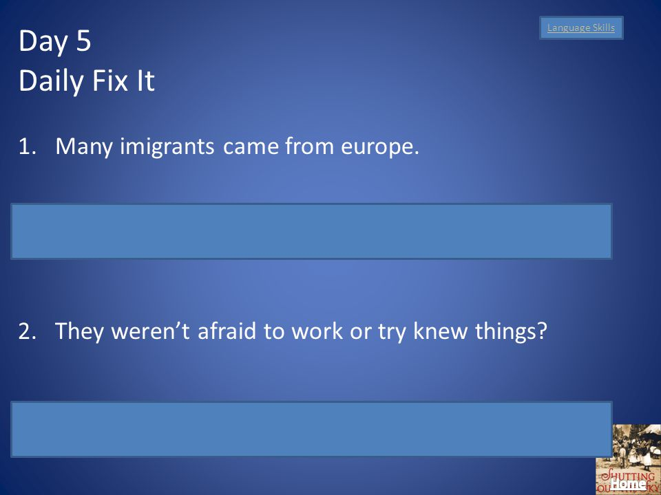 Language Skills Day 5 Daily Fix It 1.Many imigrants came from europe.