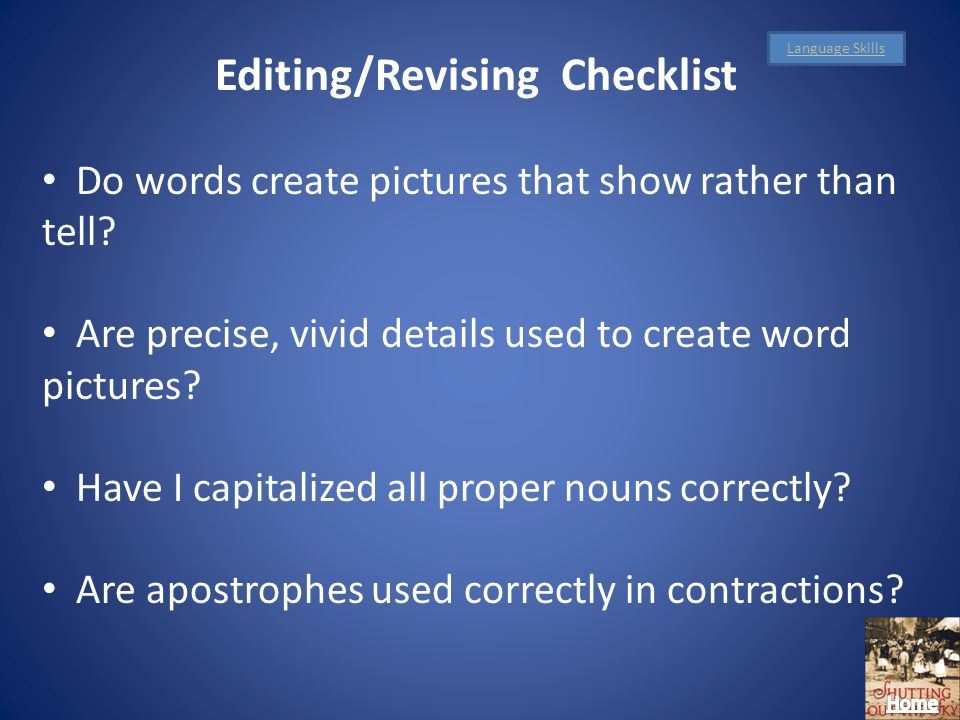 Editing/Revising Checklist Do words create pictures that show rather than tell.