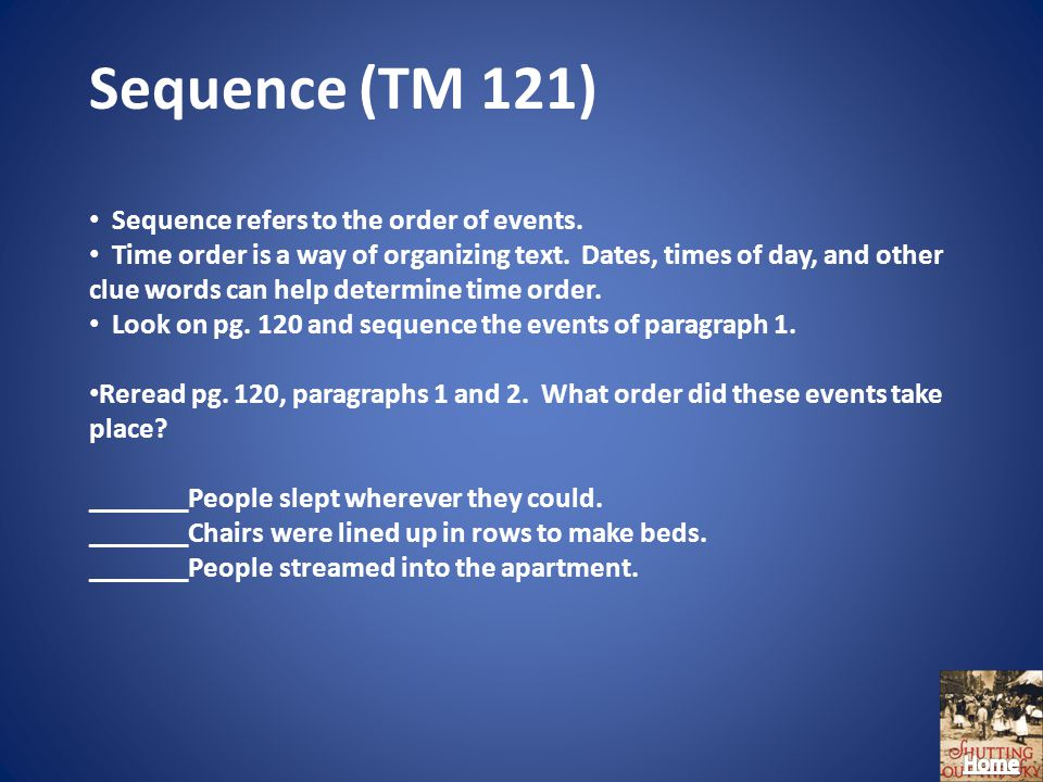 Sequence (TM 121) Sequence refers to the order of events.