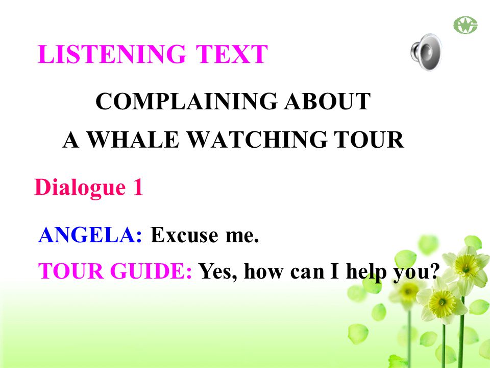 LISTENING TEXT COMPLAINING ABOUT A WHALE WATCHING TOUR ANGELA: Excuse me.