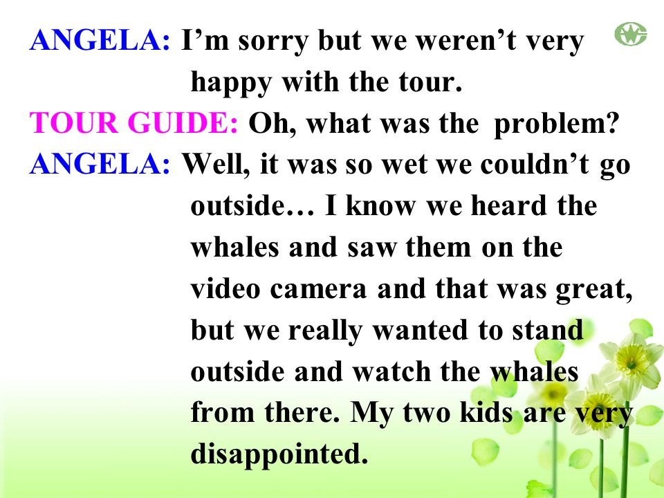 ANGELA: I'm sorry but we weren't very happy with the tour.