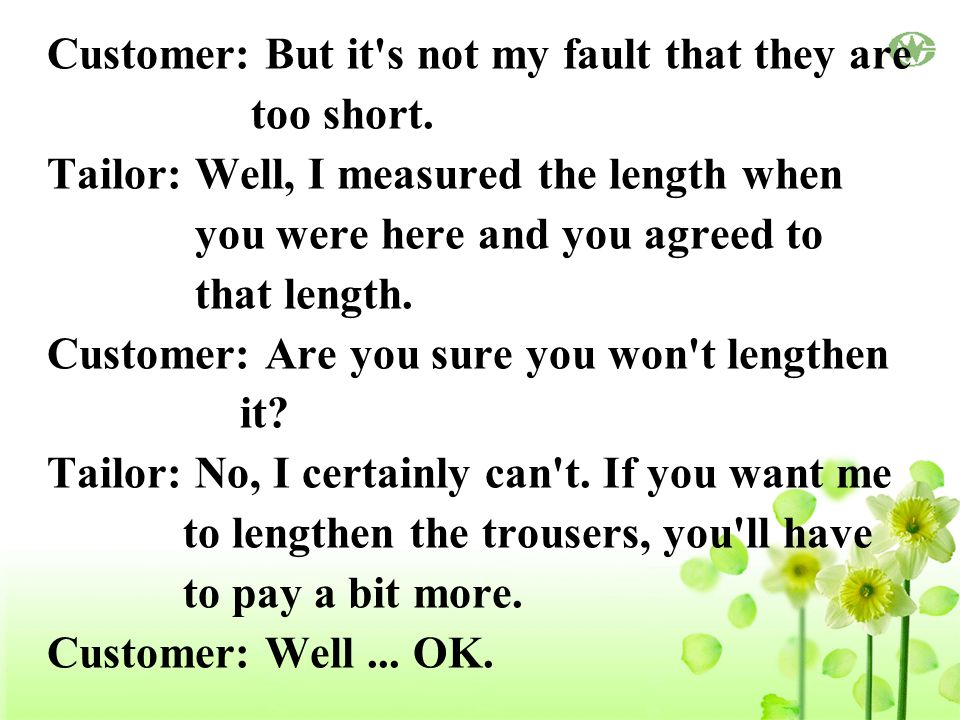 Customer: But it s not my fault that they are too short.