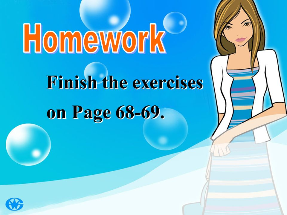 Finish the exercises on Page 68-69.