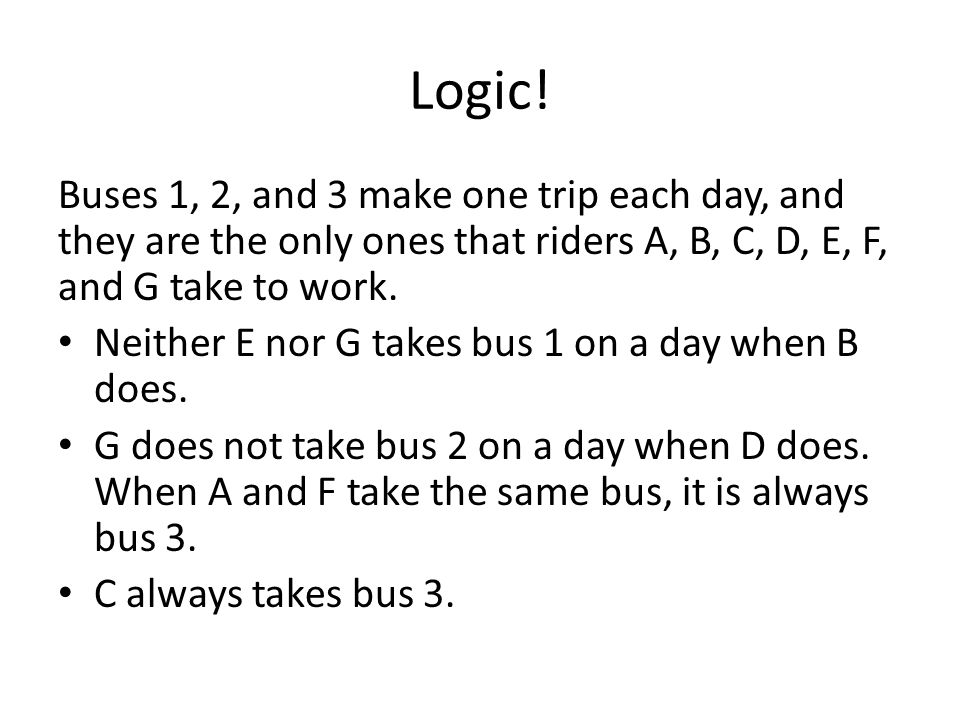 Logic! Buses 1, 2, and 3 make one trip each day, and they are the only ones that riders A, B, C, D, E, F, and G take to work. Neither E nor G takes bu
