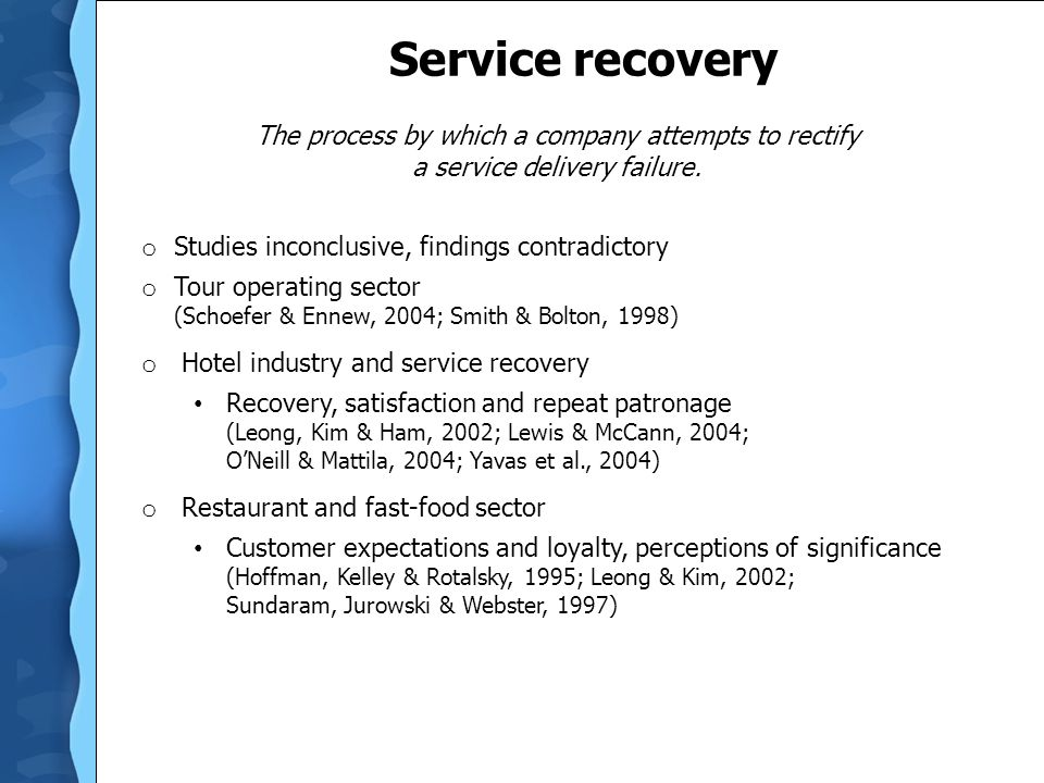 Service recovery The process by which a company attempts to rectify a service delivery failure. o Studies inconclusive, findings contradictory o Tour
