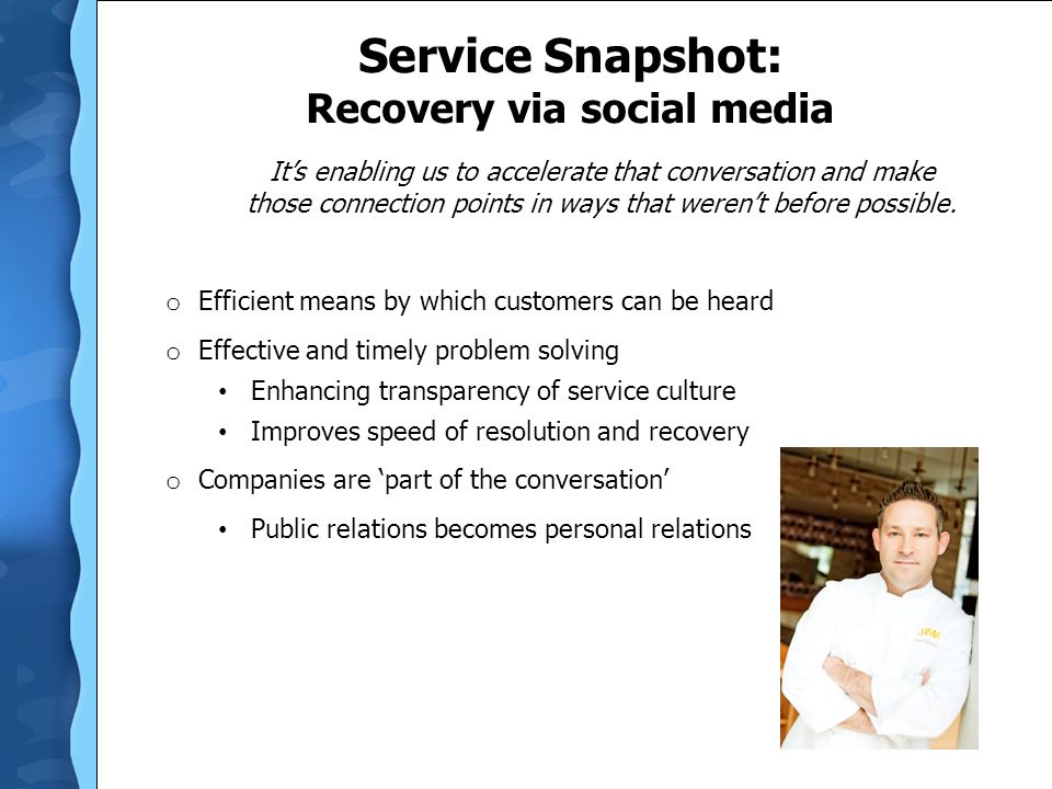 Service Snapshot: Recovery via social media It's enabling us to accelerate that conversation and make those connection points in ways that weren't bef