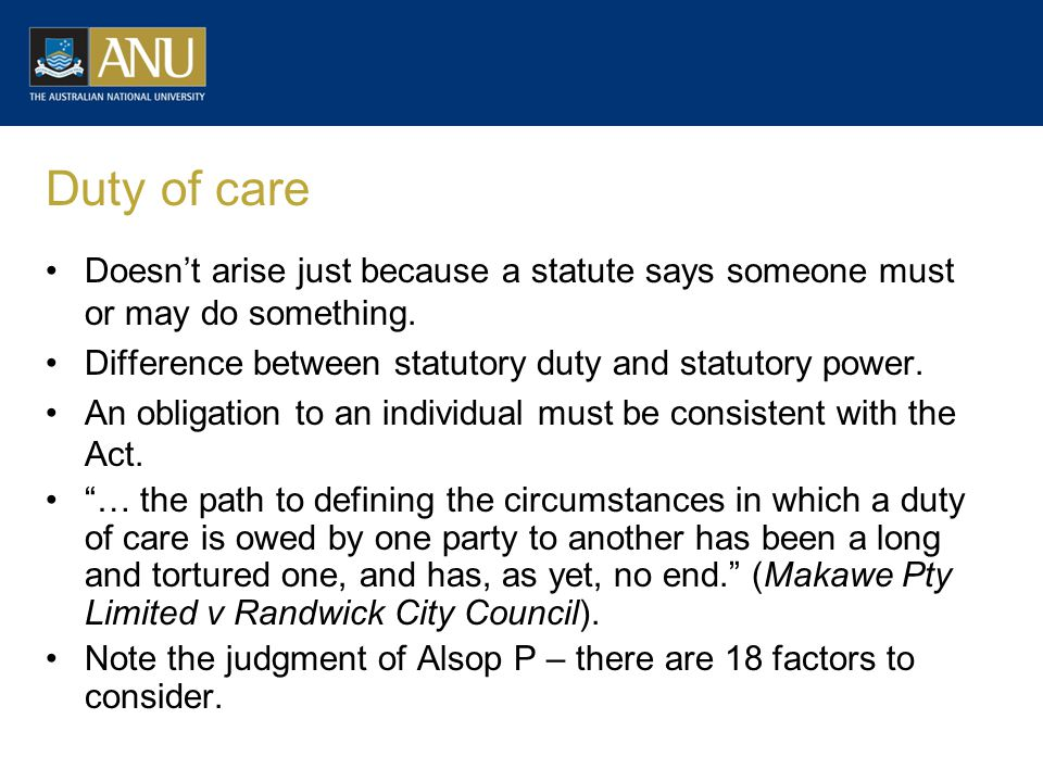 Duty of care Doesn't arise just because a statute says someone must or may do something. Difference between statutory duty and statutory power. An obl