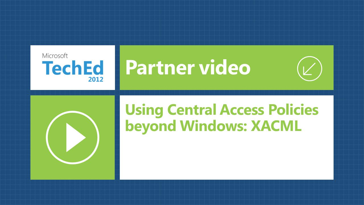 Partner video Using Central Access Policies beyond Windows: XACML