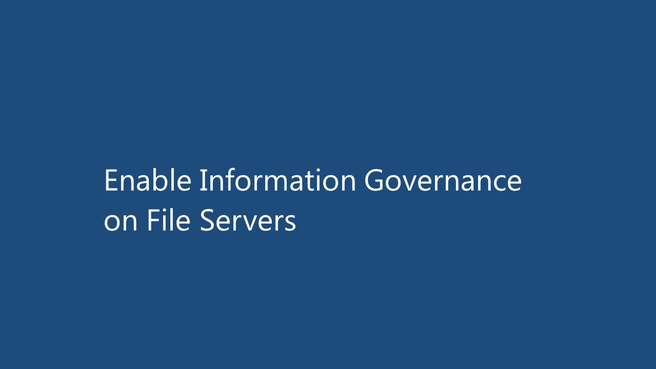 Enable Information Governance on File Servers