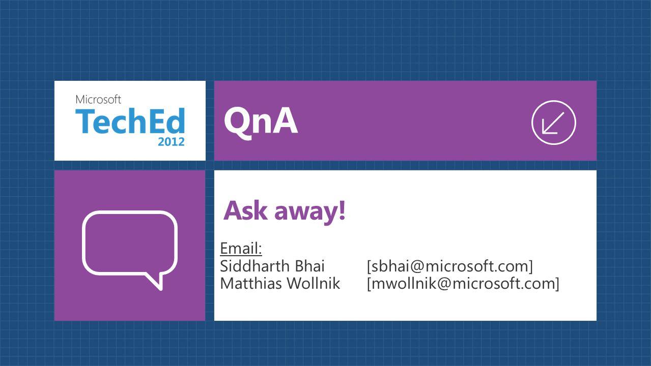 QnA Email: Siddharth Bhai [sbhai@microsoft.com] Matthias Wollnik[mwollnik@microsoft.com] Ask away!