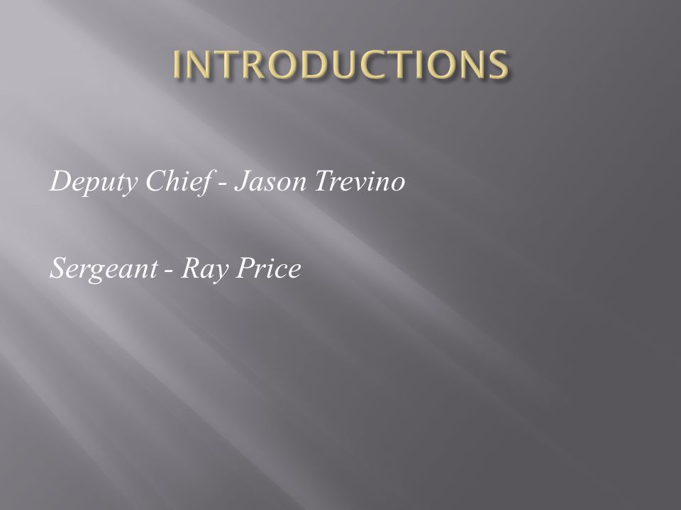 Deputy Chief - Jason Trevino Sergeant - Ray Price