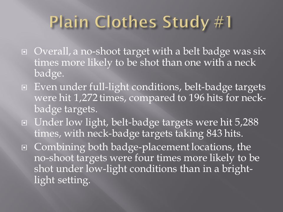  Overall, a no-shoot target with a belt badge was six times more likely to be shot than one with a neck badge.