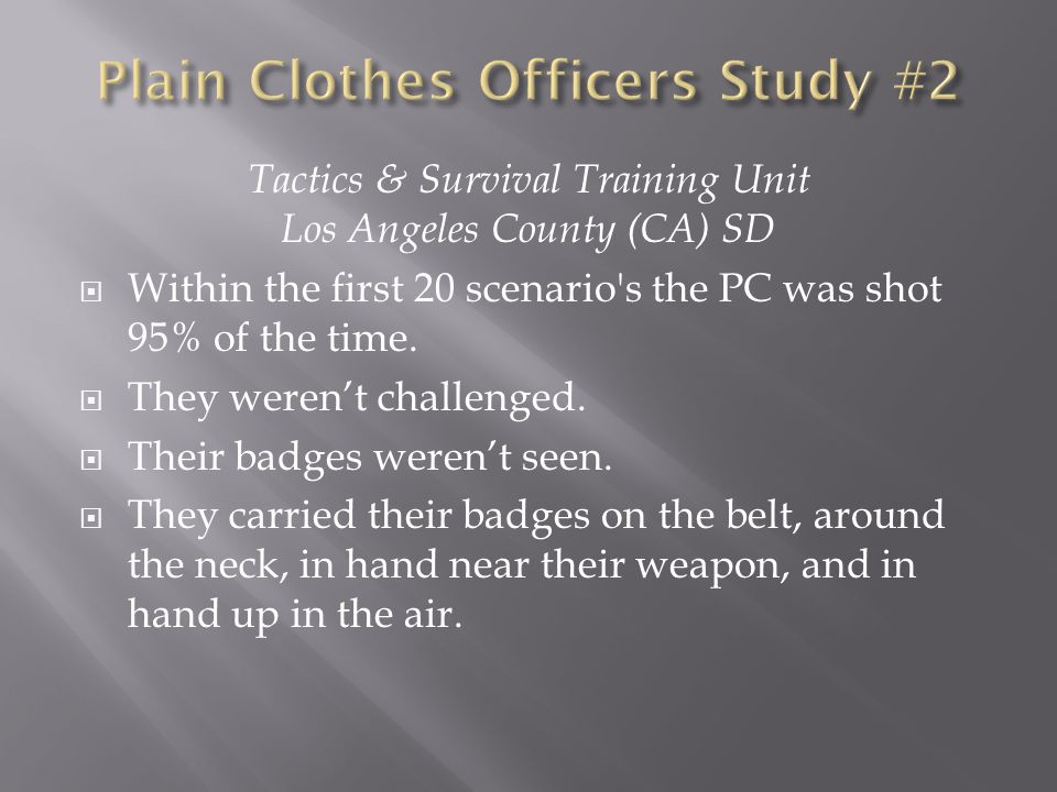 Tactics & Survival Training Unit Los Angeles County (CA) SD  Within the first 20 scenario s the PC was shot 95% of the time.