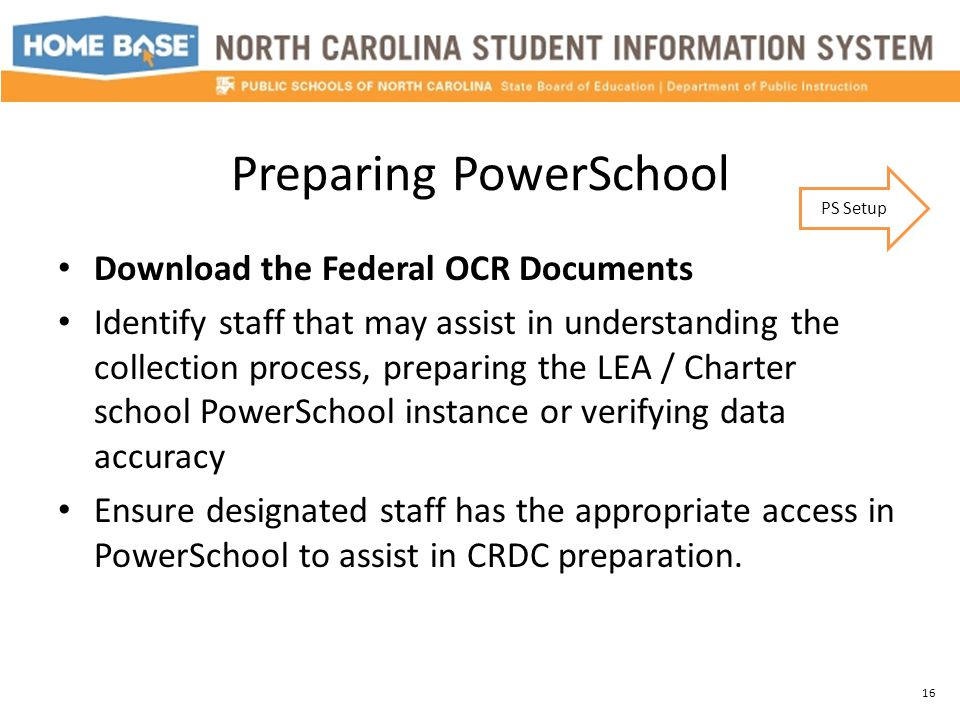 Preparing PowerSchool Download the Federal OCR Documents Identify staff that may assist in understanding the collection process, preparing the LEA / C