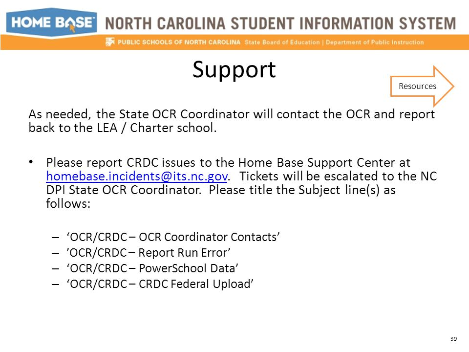 Support As needed, the State OCR Coordinator will contact the OCR and report back to the LEA / Charter school. Please report CRDC issues to the Home B