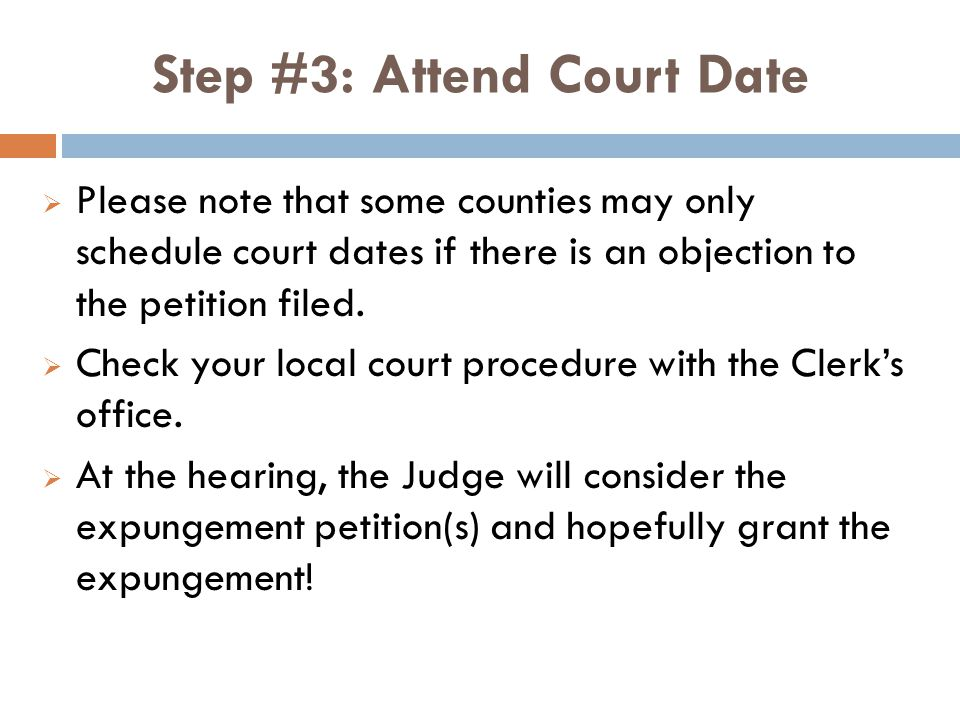 Step #3: Attend Court Date  Please note that some counties may only schedule court dates if there is an objection to the petition filed.