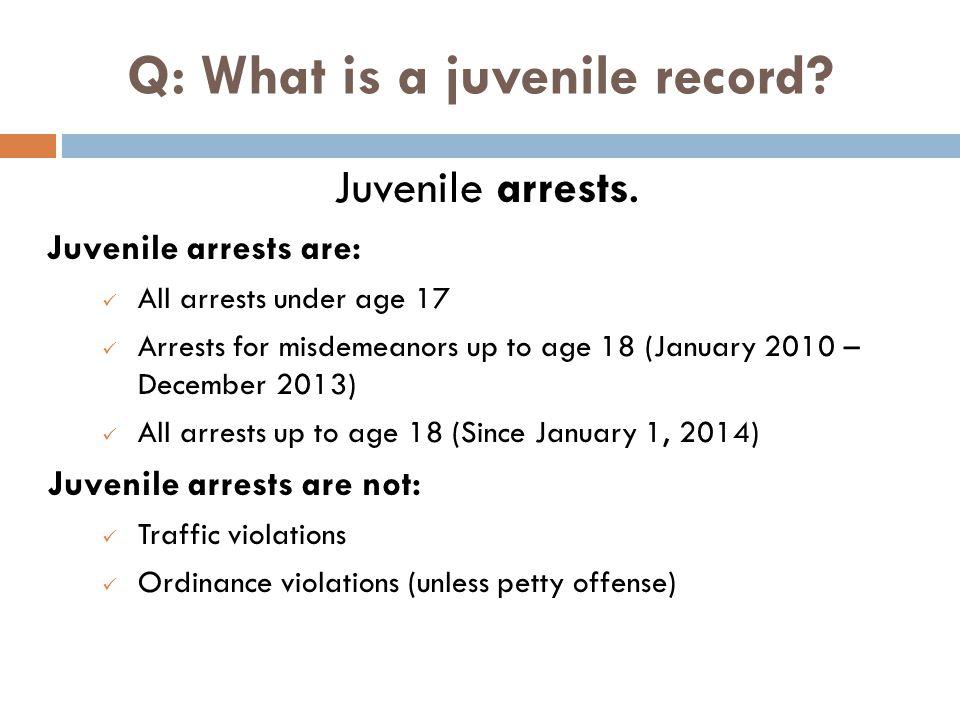 Q: What is a juvenile record. Juvenile arrests.