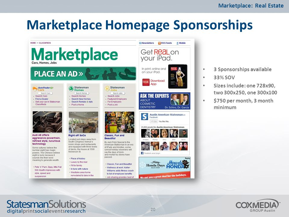 Marketplace Homepage Sponsorships Marketplace: Real Estate 20 3 Sponsorships available 33% SOV Sizes include: one 728x90, two 300x250, one 300x100 $750 per month, 3 month minimum