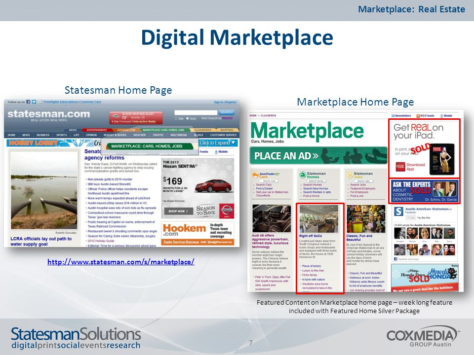 Digital Marketplace Marketplace: Real Estate 7 Statesman Home Page Marketplace Home Page http://www.statesman.com/s/marketplace/ Featured Content on Marketplace home page – week long feature included with Featured Home Silver Package SOLD SOLD SOLD