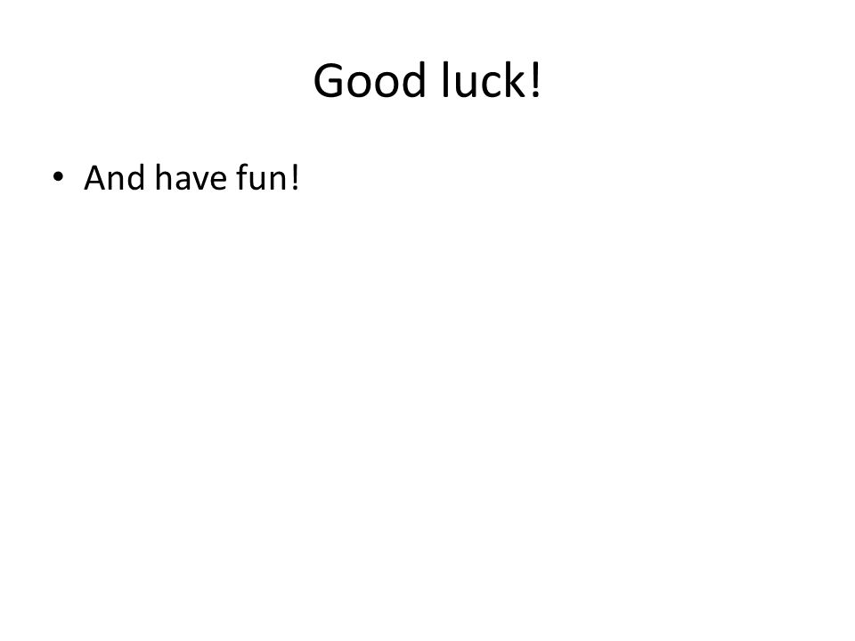 Good luck! And have fun!