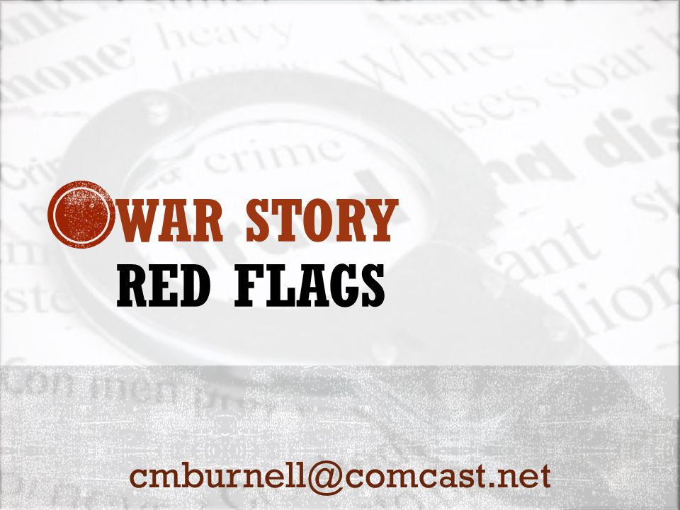 WAR STORY RED FLAGS cmburnell@comcast.net