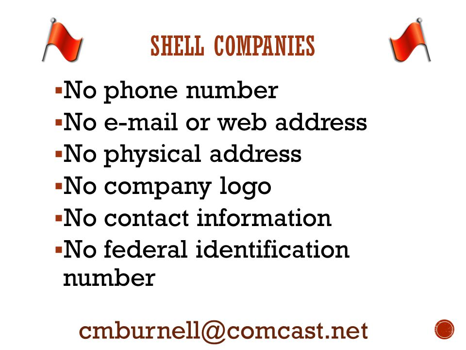 SHELL COMPANIES  No phone number  No e-mail or web address  No physical address  No company logo  No contact information  No federal identificat