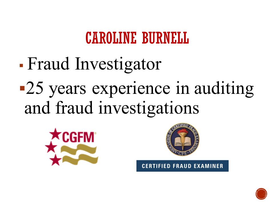 CAROLINE BURNELL  Fraud Investigator  25 years experience in auditing and fraud investigations