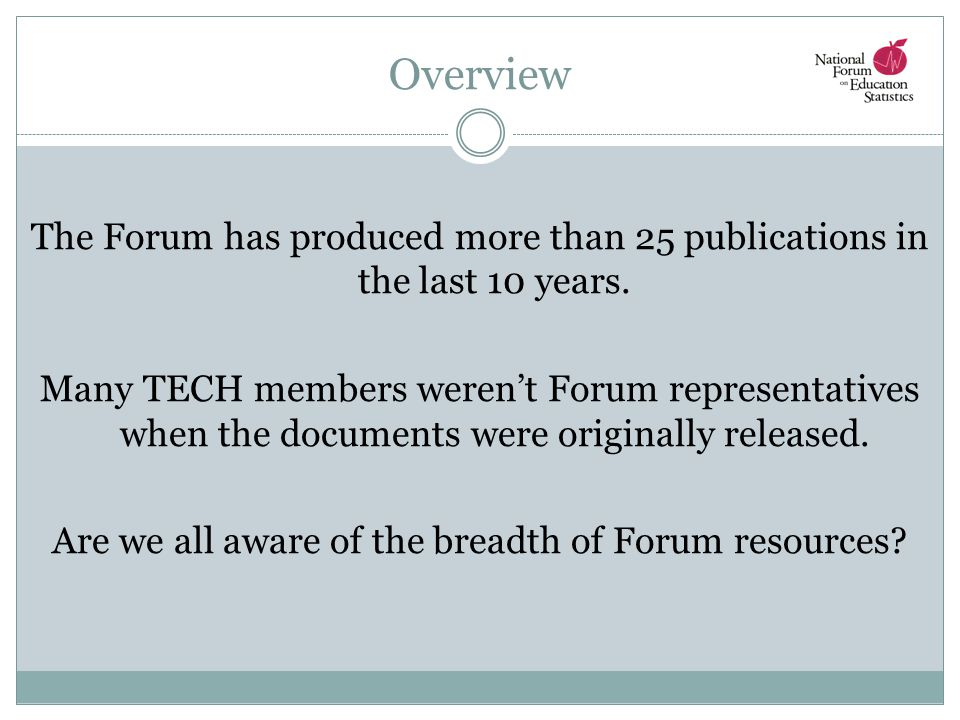 Overview The Forum has produced more than 25 publications in the last 10 years. Many TECH members weren't Forum representatives when the documents wer