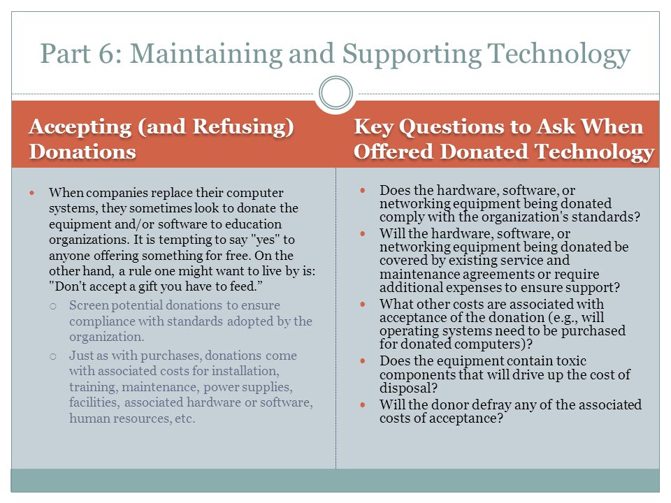 Accepting (and Refusing) Donations Key Questions to Ask When Offered Donated Technology When companies replace their computer systems, they sometimes look to donate the equipment and/or software to education organizations.