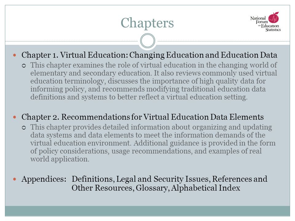 Chapters Chapter 1. Virtual Education: Changing Education and Education Data  This chapter examines the role of virtual education in the changing wor