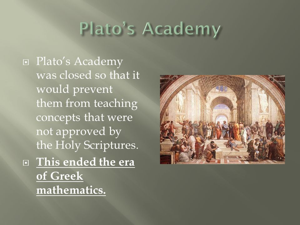  Plato's Academy was closed so that it would prevent them from teaching concepts that were not approved by the Holy Scriptures.