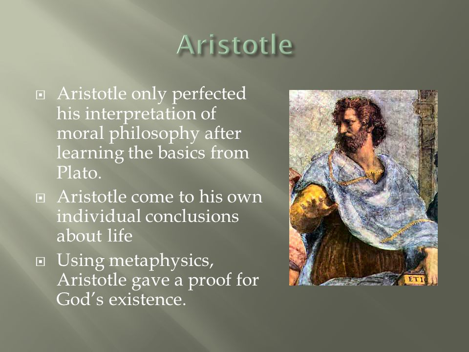  Aristotle only perfected his interpretation of moral philosophy after learning the basics from Plato.