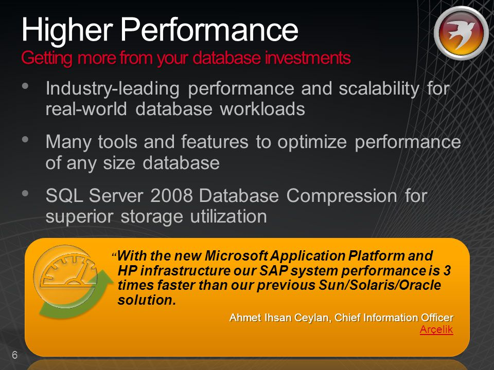 6 Getting more from your database investments Higher Performance Getting more from your database investments Industry-leading performance and scalability for real-world database workloads Many tools and features to optimize performance of any size database SQL Server 2008 Database Compression for superior storage utilization