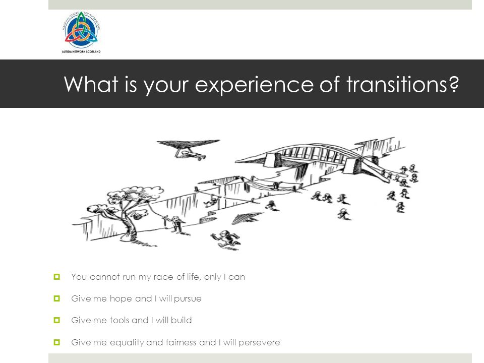 What is your experience of transitions.