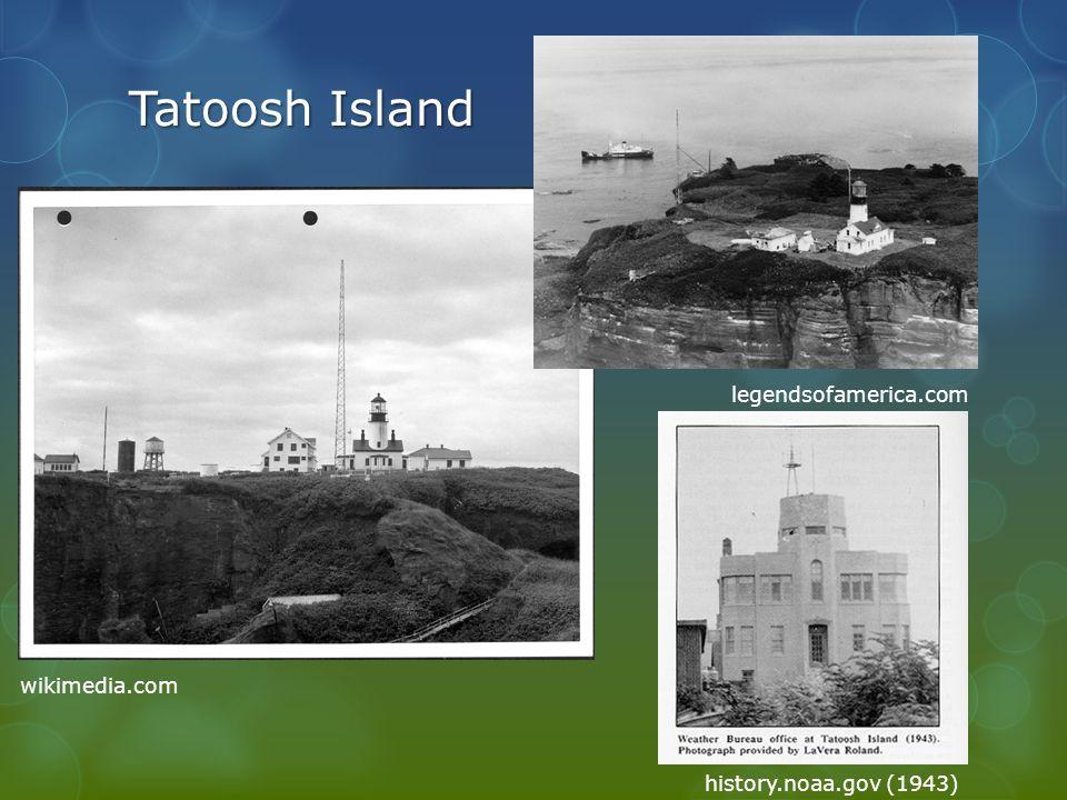 Tatoosh Island history.noaa.gov (1943) wikimedia.com legendsofamerica.com