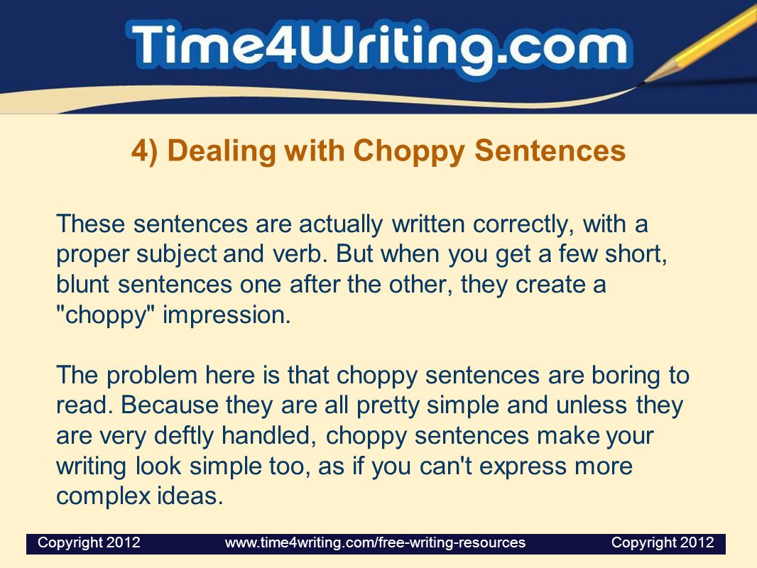 4) Dealing with Choppy Sentences These sentences are actually written correctly, with a proper subject and verb.