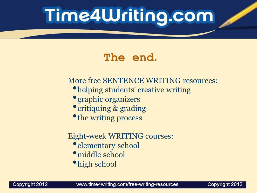 The end. More free SENTENCE WRITING resources: helping students' creative writing graphic organizers critiquing & grading the writing process Eight-we