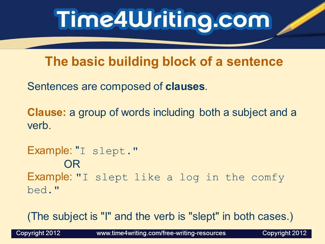 The basic building block of a sentence Sentences are composed of clauses.