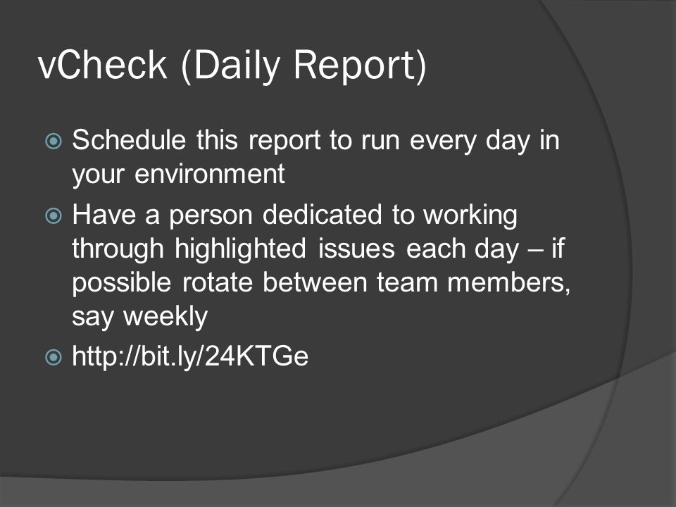 vCheck (Daily Report)  Schedule this report to run every day in your environment  Have a person dedicated to working through highlighted issues each day – if possible rotate between team members, say weekly  http://bit.ly/24KTGe
