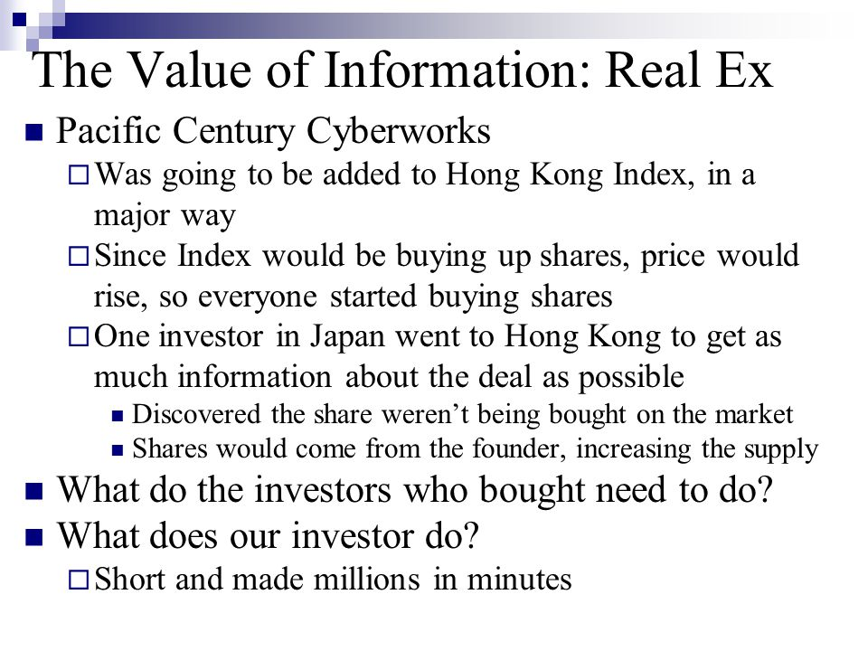 The Value of Information: Real Ex Pacific Century Cyberworks  Was going to be added to Hong Kong Index, in a major way  Since Index would be buying